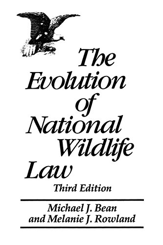 Download The Evolution of National Wildlife Law: Third Edition (Project of the Environmental Defense Fund and World Wildlife Fund-U.S) 0275959899