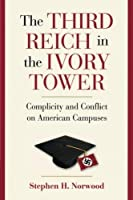 The Third Reich in the Ivory Tower: Complicity and Conflict on American Campuses by Stephen H. Norwood(2011-01-17)