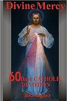 DIVINE MERCY: 60days of Catholic devotion
