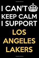 I CAN'T KEEP CALM I SUPPORT LOS ANGELES LAKERS: Notebook, Notepad, Journal, Diary for Fans, appreciation gift - Men Boys Women Girls and Kids - 6x9 Lined 120 pages