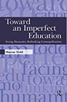 Toward an Imperfect Education (Interventions: Education, Philosophy & Culture)