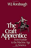 The Craft Apprentice: From Franklin to the Machine Age in America【洋書】 [並行輸入品]