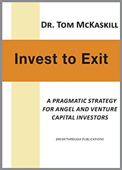 Invest to Exit - A pragmatic strategy for angel and venture capital investors by [McKaskill, Tom]