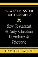 The Westminster Dictionary of New Testament & Early Christian Literature & Rhetoric