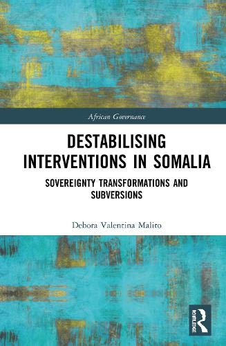 Destabilising Interventions in Somalia: Sovereignty Transformations and Subversions (African Governance)
