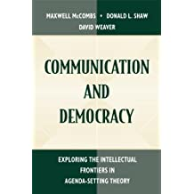 Communication and Democracy: Exploring the intellectual Frontiers in Agenda-setting theory (Routledge Communication Series)