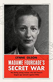 Madame Fourcade's Secret War: the daring young woman who led France's largest spy network agains