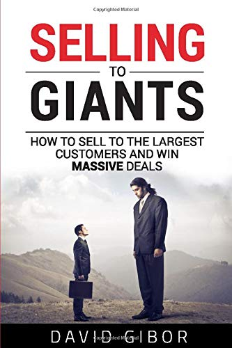Download Selling To Giants: How to sell to the largest customers and win massive deals using sales psychology and tactics 9659267207