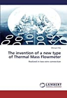 The Invention of a New Type of Thermal Mass Flowmeter
