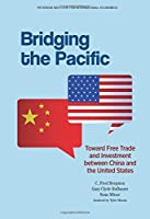 Bridging the Pacific: Toward Free Trade and Investment Between China and the United States by C. Fred Bergsten Gary Clyde Hufbauer Sean Miner(2014-10-16)