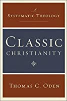 Classic Christianity: A Systematic Theology【洋書】 [並行輸入品]