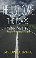 He Just Come: The Fears: Crime Thrillers (Trail of the Cabal)