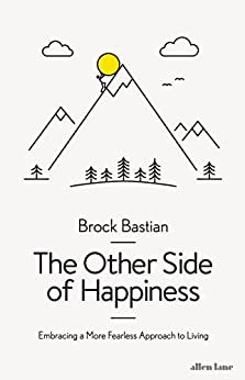 The Other Side of Happiness: Embracing a More Fearless Approach to Living by [Bastian, Brock]