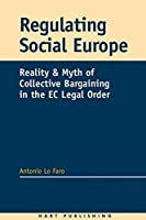 Regulating Social Europe: Reality and Myth of Collective Bargaining in the Ec Legal Order
