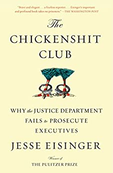 The Chickenshit Club: Why the Justice Department Fails to Prosecute Executives by [Eisinger, Jesse]