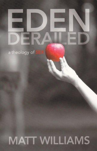 Download Eden Derailed: A Theology of Sex 1613280270