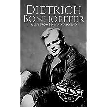 Dietrich Bonhoeffer: A Life from Beginning to End