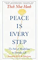 Peace Is Every Step: The Path of Mindfulness in Everyday Life