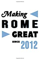 Making Rome Great Since 2012: College Ruled Journal or Notebook (6x9 inches) with 120 pages