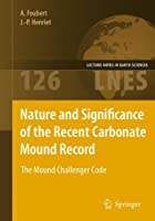 Nature and Significance of the Recent Carbonate Mound Record: The Mound Challenger Code (Lecture Notes in Earth Sciences)