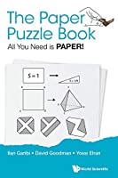 The Paper Puzzle Book: All You Need Is Paper! (Popular Recreational Mathemati)