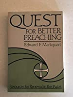 Quest for Better Preaching: Resources for Renewal in the Pulpit