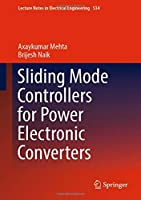 Sliding Mode Controllers for Power Electronic Converters (Lecture Notes in Electrical Engineering)