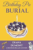 Birthday Pie Burial (The Drunken Pie Cafe Cozy Mystery)