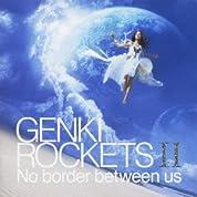 GENKI ROCKETS Ⅱ-No border between us-(初回生産限定盤)(DVD付)