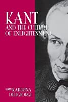Kant and the Culture of Enlightenment (Suny Series in Philosophy) (SUNY Series in Philosophy (Paperback)) by Katerina Deligiorgi(2006-06-01)