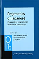 Pragmatics of Japanese: Perspectives on Grammar, Interaction and Culture (Pragmatics & Beyond)