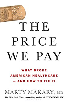 The Price We Pay: What Broke American Health Care--and How to Fix It by [Makary  MD, Marty ]