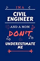 I'm A Civil Engineer And A Mom Don't Underestimate Me: Perfect Gag Gift For A Civil Engineer Who Happens To Be A Mom And NOT To Be Underestimated!   Blank Lined Notebook Journal   100 Pages 6 x 9 Format   Office   Work   Job   Humour and Banter   Birthday