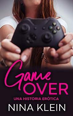 Game Over: Una historia erótica (Spanish Edition)