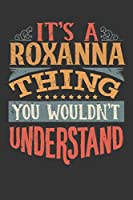 Its A Roxanna Thing You Wouldnt Understand: Roxanna Diary Planner Notebook Journal 6x9 Personalized Customized Gift For Someones Surname Or First Name is Roxanna