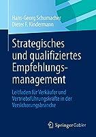 Strategisches und qualifiziertes Empfehlungsmanagement: Leitfaden fuer Verkaeufer und Vertriebsfuehrungskraefte in der Versicherungsbranche