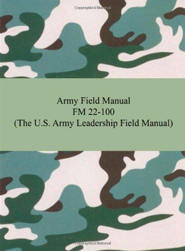 Download Army Field Manual Fm 22-100: The U.s. Army Leadership Field Manual 1420928244