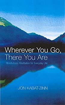 Wherever You Go, There You Are: Mindfulness meditation for everyday life by [Kabat-Zinn, Jon]