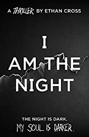 I Am The Night: an addictive, gripping psychological thriller (The Ackerman Thrillers Book 1)