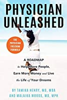 Physician Unleashed: The Physician Freedom Formula. A Roadmap to Help More People, Earn More Money and Live the Life of Your Dreams