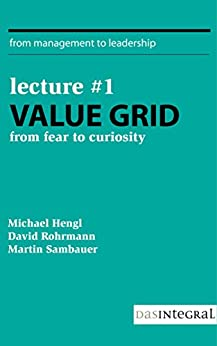 Lecture #1 - Value Grid: From Fear to Curiosity (From Management to Leadership) by [Rohrmann, David, Hengl, Michael, Sambauer, Martin]