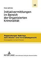 Initiativermittlungen Im Bereich Der Organisierten Kriminalitat (Regensburger Beitraege Zum Staats- Und Verwaltungsrecht)