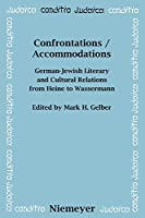 Confrontations / Accommodations: German-jewish Literary and Cultural Relations from Heine to Wassermann (Conditio Judaica)