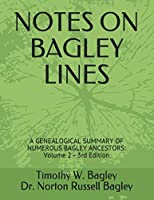 NOTES ON BAGLEY LINES: A GENEALOGICAL SUMMARY OF NUMEROUS BAGLEY ANCESTORS - VOLUME 2