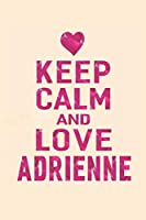 Keep Calm And Love Adrienne: First Name Funny Sayings Personalized Customized Names Gift Birthday Girl Women Mother's Day Notebook Journal