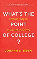 What's the Point of College?: Seeking Purpose in an Age of Reform