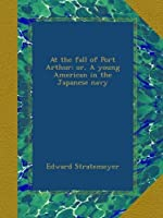 At the fall of Port Arthur; or, A young American in the Japanese navy