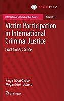 Victim Participation in International Criminal Justice: Practitioners' Guide (International Criminal Justice Series)