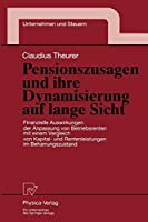 Pensionszusagen und ihre Dynamisierung auf lange Sicht: Finanzielle Auswirkungen der Anpassung von Betriebsrenten mit einem Vergleich von Kapital- und Rentenleistungen im Beharrungszustand (Unternehmen und Steuern)