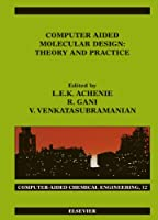 Computer Aided Molecular Design: Theory and Practice